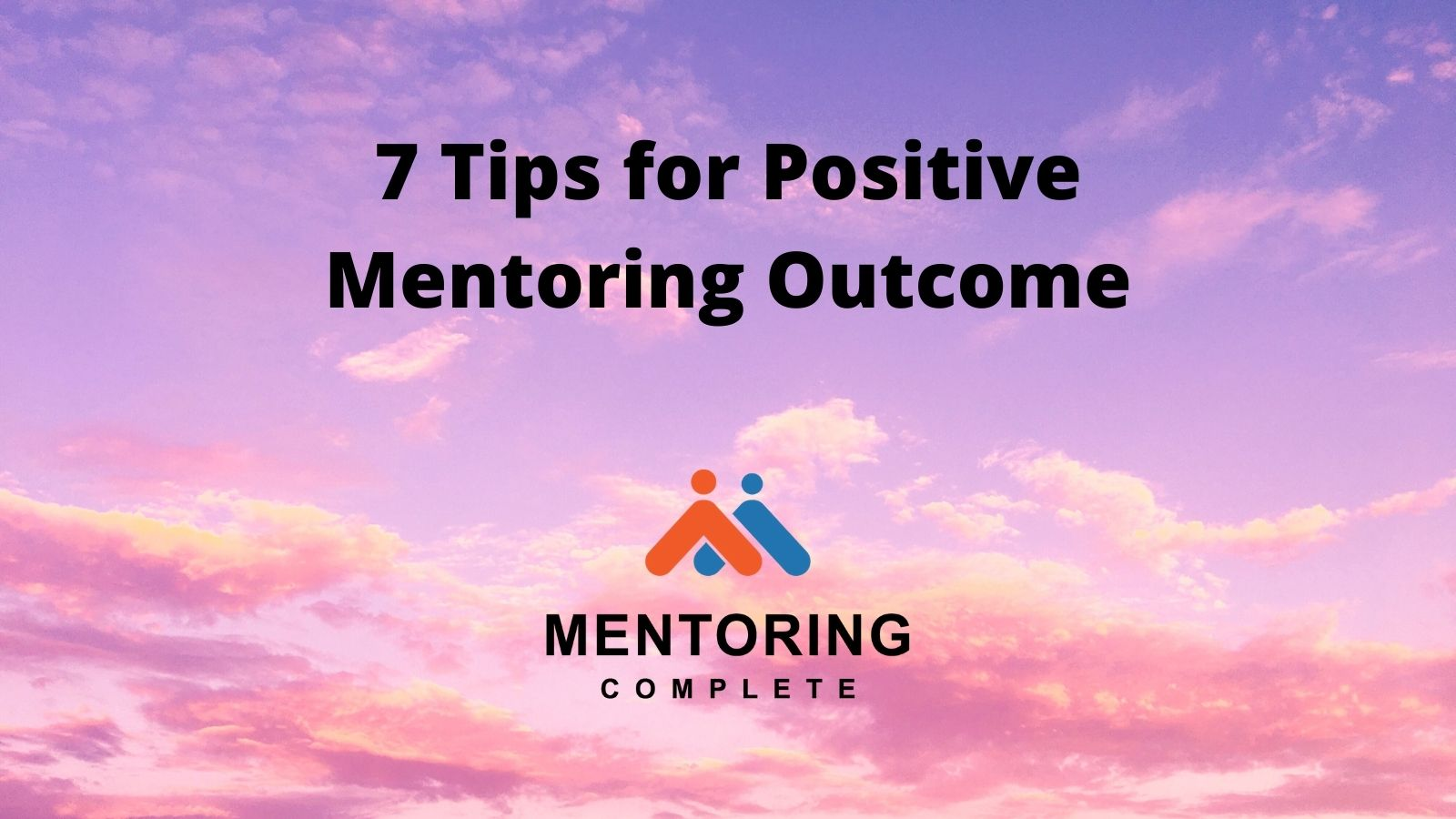 7 Tips for Positive Mentoring Outcome